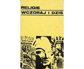 Szczegóły książki RELIGIE WCZORAJ I DZIŚ