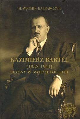 KAZIMIERZ BARTEL (1882 - 1941) UCZONY W ŚWIECIE POLITYKI