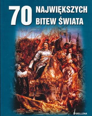 70 NAJWIĘKSZYCH BITEW ŚWIATA