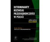 Szczegóły książki DETERMINANTY ROZWOJU PRZEDSIĘBIORCZOŚCI W POLSCE