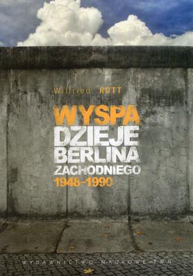 WYSPA. DZIEJE BERLINA ZACHODNIEGO 1948 - 1990